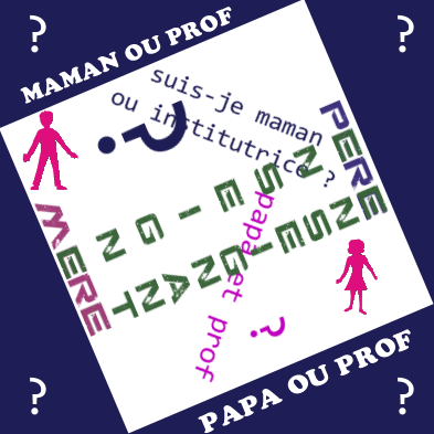 Maman ou prof, la question se pose parfois